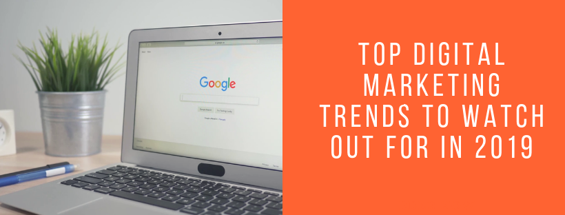 Online Marketing: Top Digital Marketing Trends to Watch Out for in 2019